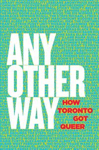 A Chat Roundtable With the Editors of  Any Other Way: How Toronto Got Queer