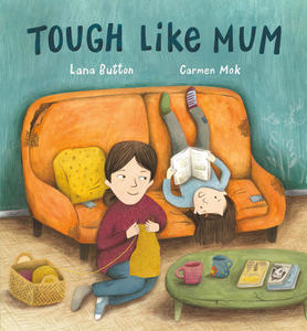 Tough Like Mum: An Essential Picture Book for Kids *and* Adults