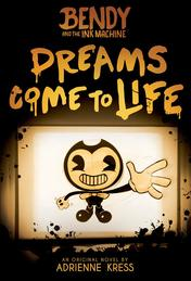 Bendy and the Ink Machine, Book 1: Dreams Come to Life