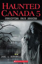 Haunted Canada 5: Terrifying True Stories