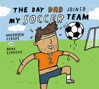 Book Cover The Day my Dad Joined the Soccer Team