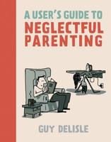 Book Cover User's Guide to Neglectful Parenting