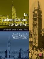 Book Cover Le parlementarisme canadien 6e edition, sous la direction de Réjean Pelletier et de Manon Tremblay