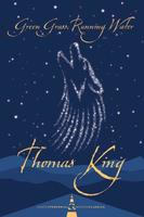 Learn more about Green Grass Running Water, by Thomas King (HarperCollins), on 49th Shelf.