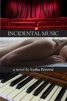 Incidental Music, by Lydia Perovic (Inanna Publications).