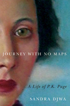 Journey with No Maps: A Life of P.K. Page, by Sandra Djwa.