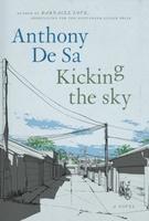 Kicking the Sky, by Anthony De Sa (Doubleday Canada, 2013).