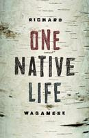 One Native Life, by Richard Wagamese (D&M Publishers, 2009).