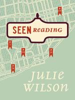 Seen Reading by Julie Wilson (Freehand Books/HarperCollins Canada).