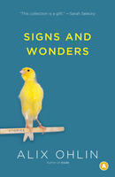 Signs and Wonders, by Alix Ohlin (House of Anansi)