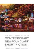 The Breakwater Book of Contemporary newfoundland short fiction